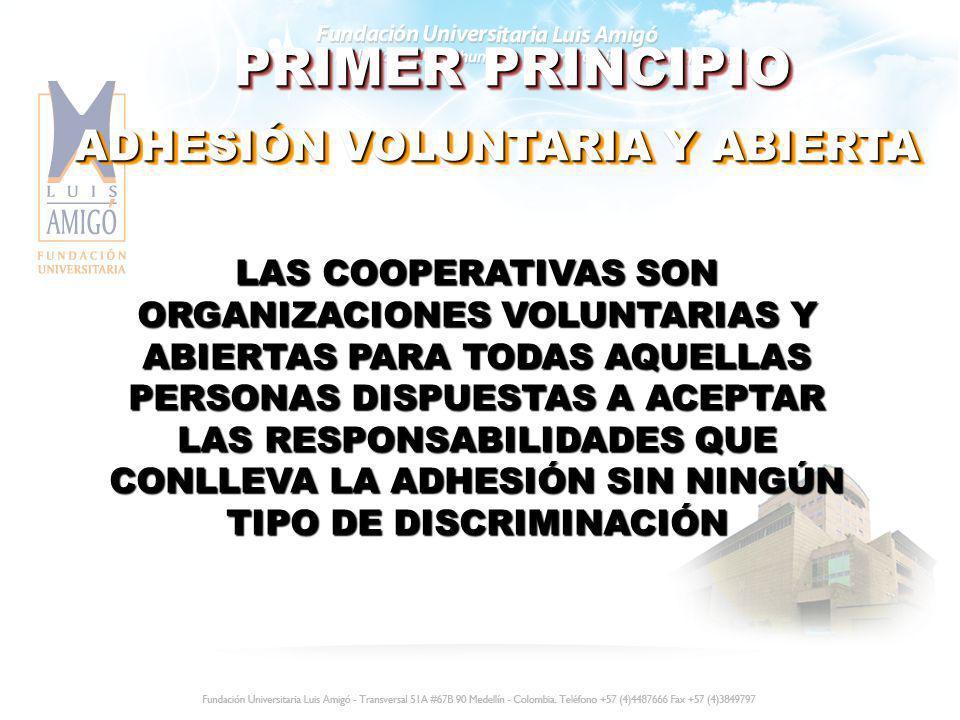 PRIMER PRINCIPIO ADHESIÓN VOLUNTARIA Y ABIERTA LAS COOPERATIVAS SON ORGANIZACIONES VOLUNTARIAS Y ABIERTAS PARA TODAS AQUELLAS PERSONAS DISPUESTAS A AC