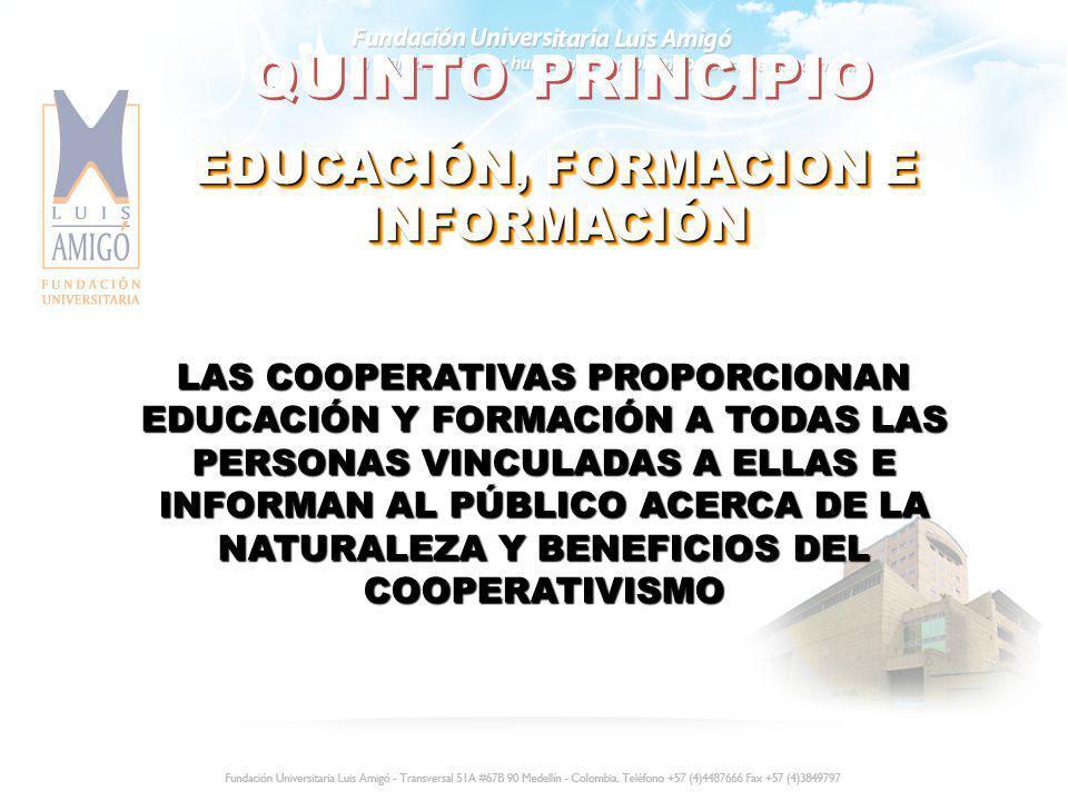 QUINTO PRINCIPIO EDUCACIÓN, FORMACION E INFORMACIÓN LAS COOPERATIVAS PROPORCIONAN EDUCACIÓN Y FORMACIÓN A TODAS LAS PERSONAS VINCULADAS A ELLAS E INFO