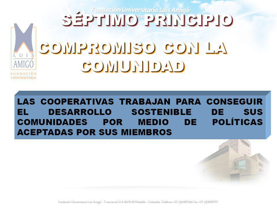 SÉPTIMO PRINCIPIO COMPROMISO CON LA COMUNIDAD LAS COOPERATIVAS TRABAJAN PARA CONSEGUIR EL DESARROLLO SOSTENIBLE DE SUS COMUNIDADES POR MEDIO DE POLÍTI