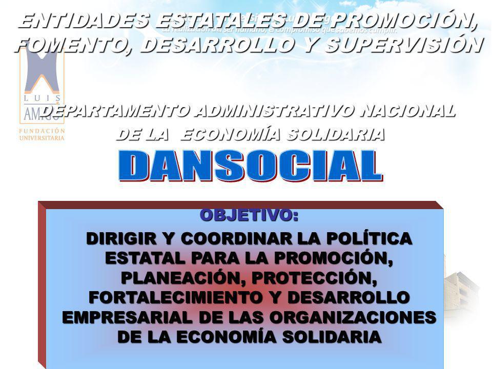 ENTIDADES ESTATALES DE PROMOCIÓN, FOMENTO, DESARROLLO Y SUPERVISIÓN DEPARTAMENTO ADMINISTRATIVO NACIONAL DE LA ECONOMÍA SOLIDARIA DE LA ECONOMÍA SOLID
