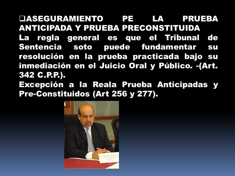 ASEGURAMIENTO PE LA PRUEBA ANTICIPADA Y PRUEBA PRECONSTITUIDA La regla general es que el Tribunal de Sentencia soto puede fundamentar su resolución en