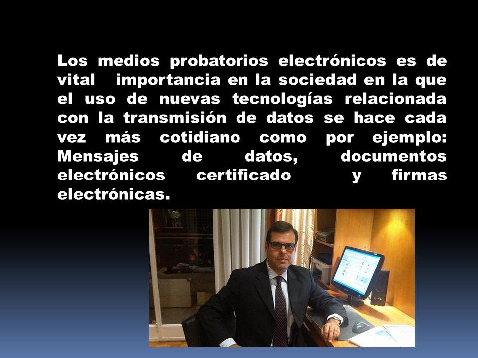 Los medios probatorios electrónicos es de vital importancia en la sociedad en la que el uso de nuevas tecnologías relacionada con la transmisión de da