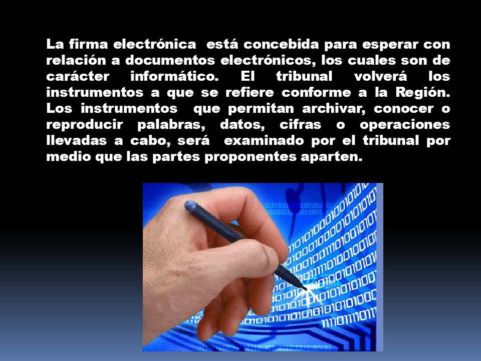 La firma electrónica está concebida para esperar con relación a documentos electrónicos, los cuales son de carácter informático. El tribunal volverá l