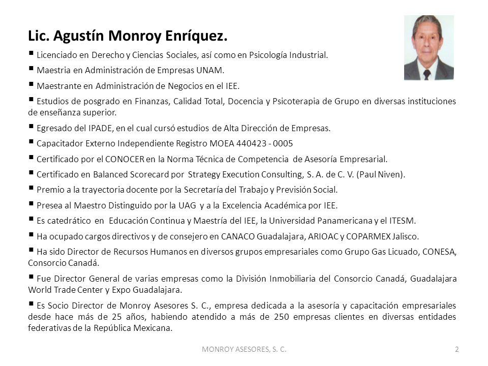MONROY ASESORES, S. C.2 Lic. Agustín Monroy Enríquez. Licenciado en Derecho y Ciencias Sociales, así como en Psicología Industrial. Maestria en Admini