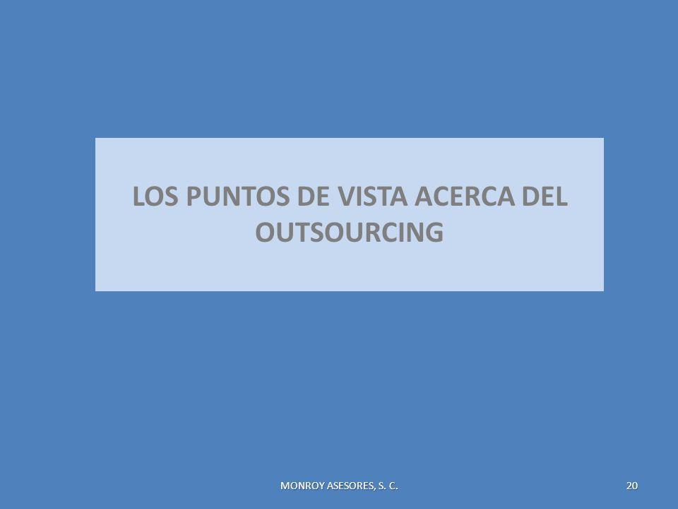 MONROY ASESORES, S. C.20 MONROY ASESORES, S. C. 20 LOS PUNTOS DE VISTA ACERCA DEL OUTSOURCING