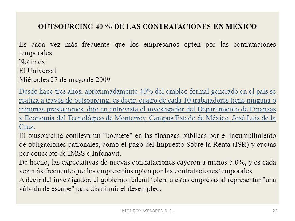 MONROY ASESORES, S. C.23 OUTSOURCING 40 % DE LAS CONTRATACIONES EN MEXICO Es cada vez más frecuente que los empresarios opten por las contrataciones t