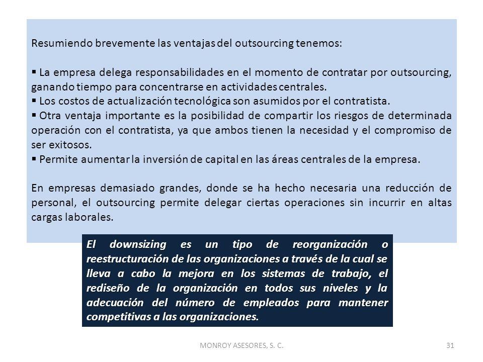 MONROY ASESORES, S. C.31 Resumiendo brevemente las ventajas del outsourcing tenemos: La empresa delega responsabilidades en el momento de contratar po
