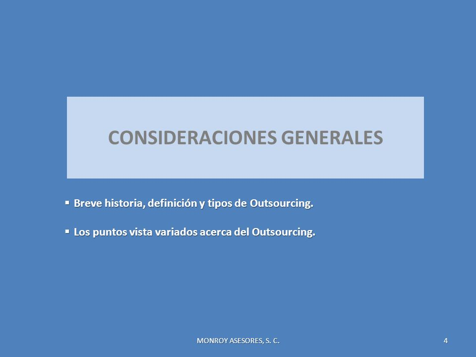 MONROY ASESORES, S. C. 4 CONSIDERACIONES GENERALES Breve historia, definición y tipos de Outsourcing. Breve historia, definición y tipos de Outsourcin