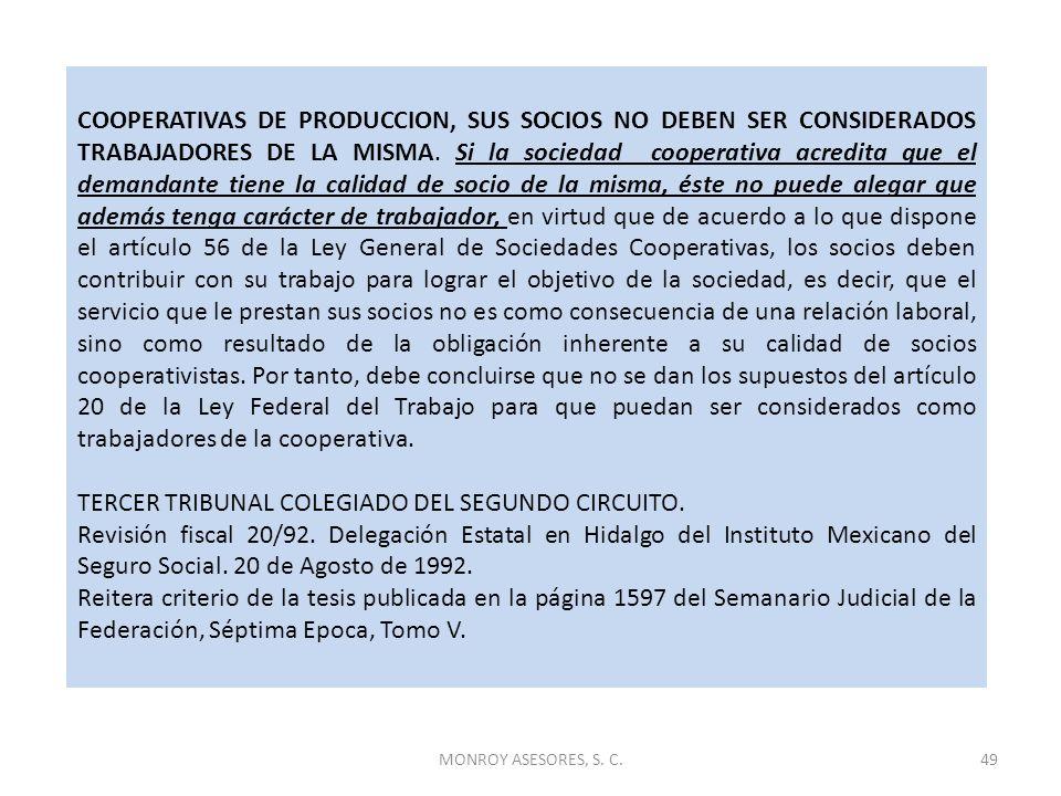 MONROY ASESORES, S. C.49 COOPERATIVAS DE PRODUCCION, SUS SOCIOS NO DEBEN SER CONSIDERADOS TRABAJADORES DE LA MISMA. Si la sociedad cooperativa acredit