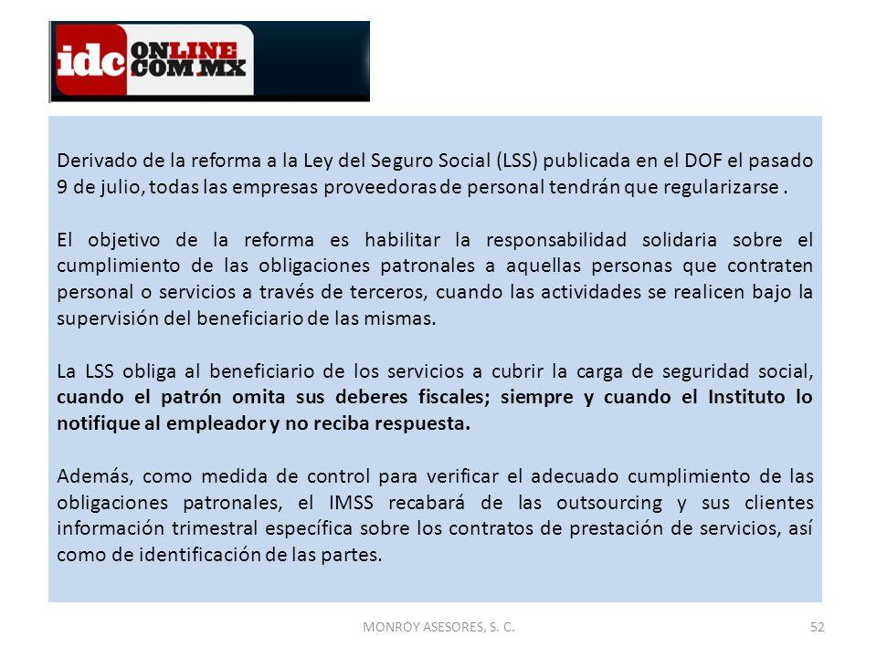MONROY ASESORES, S. C.52 Derivado de la reforma a la Ley del Seguro Social (LSS) publicada en el DOF el pasado 9 de julio, todas las empresas proveedo