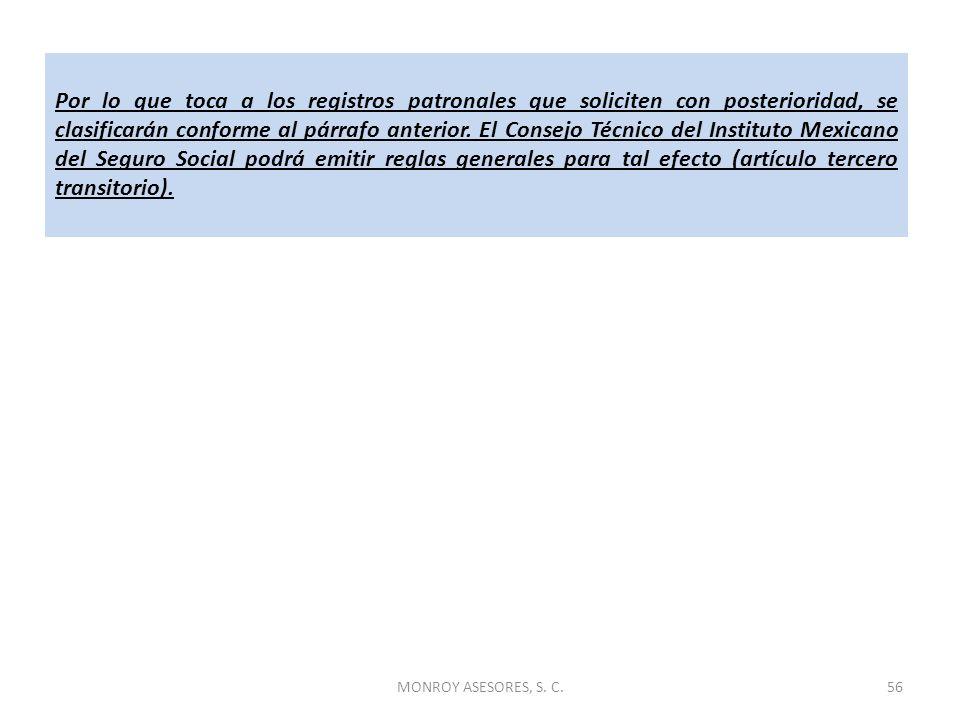 MONROY ASESORES, S. C.56 Por lo que toca a los registros patronales que soliciten con posterioridad, se clasificarán conforme al párrafo anterior. El
