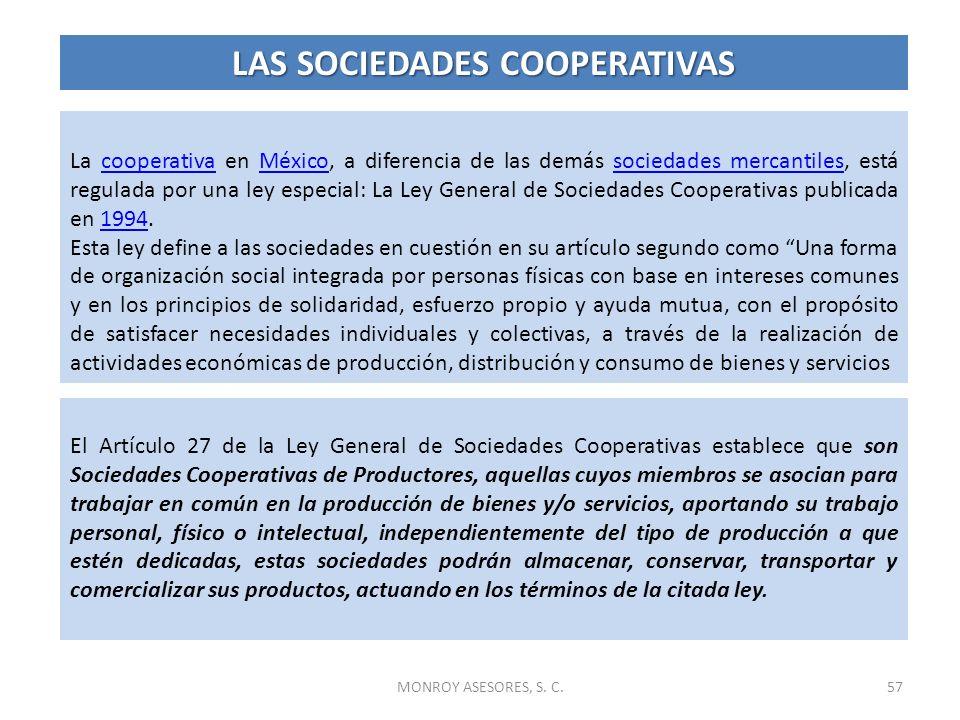 MONROY ASESORES, S. C.57 La cooperativa en México, a diferencia de las demás sociedades mercantiles, está regulada por una ley especial: La Ley Genera