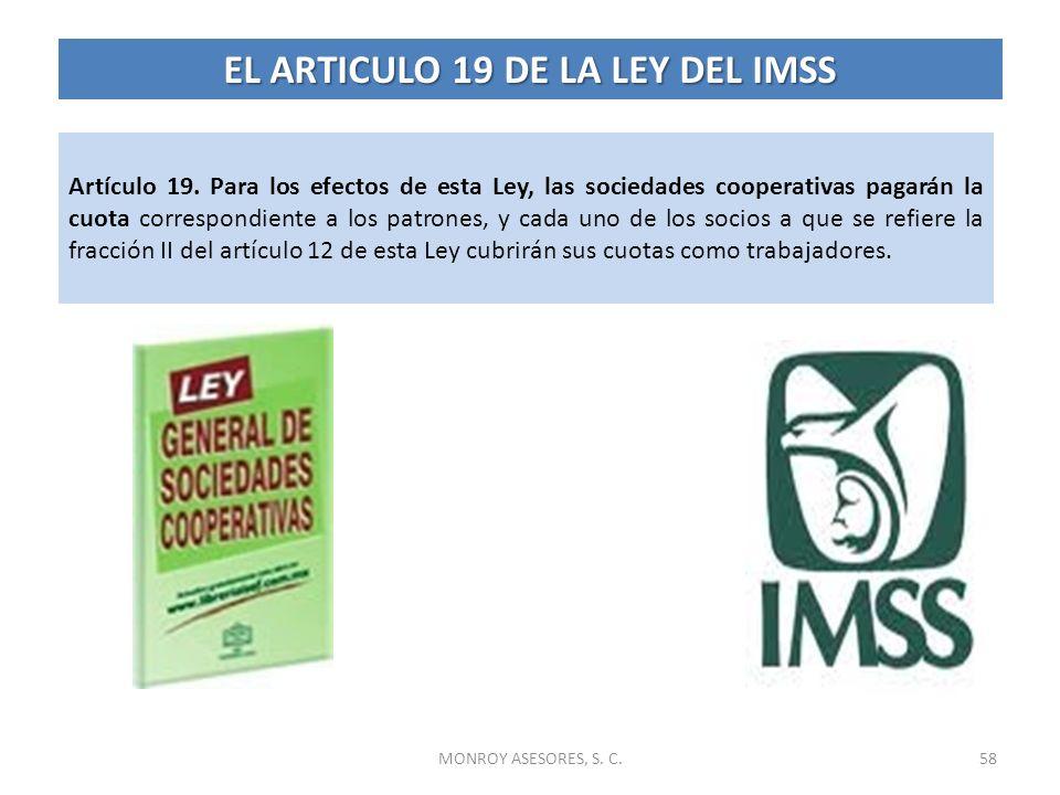 MONROY ASESORES, S. C.58 Artículo 19. Para los efectos de esta Ley, las sociedades cooperativas pagarán la cuota correspondiente a los patrones, y cad