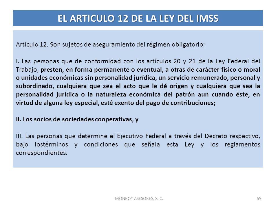 MONROY ASESORES, S. C.59 Artículo 12. Son sujetos de aseguramiento del régimen obligatorio: I. Las personas que de conformidad con los artículos 20 y