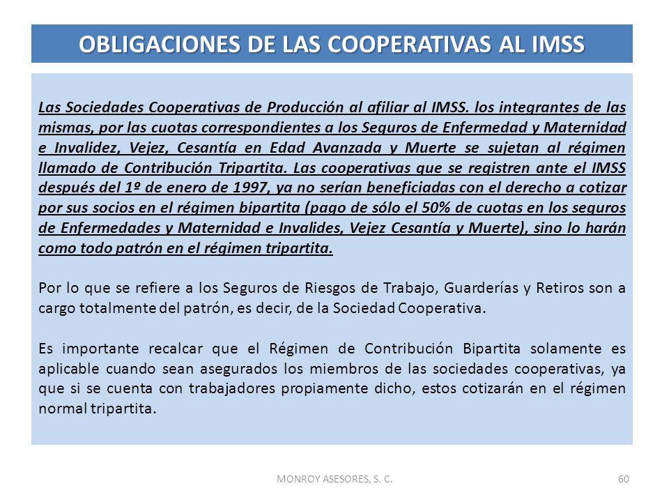 MONROY ASESORES, S. C.60 Las Sociedades Cooperativas de Producción al afiliar al IMSS. los integrantes de las mismas, por las cuotas correspondientes