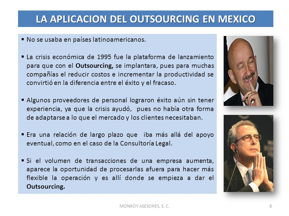 No se usaba en países latinoamericanos. La crisis económica de 1995 fue la plataforma de lanzamiento para que con el Outsourcing, se implantara, pues