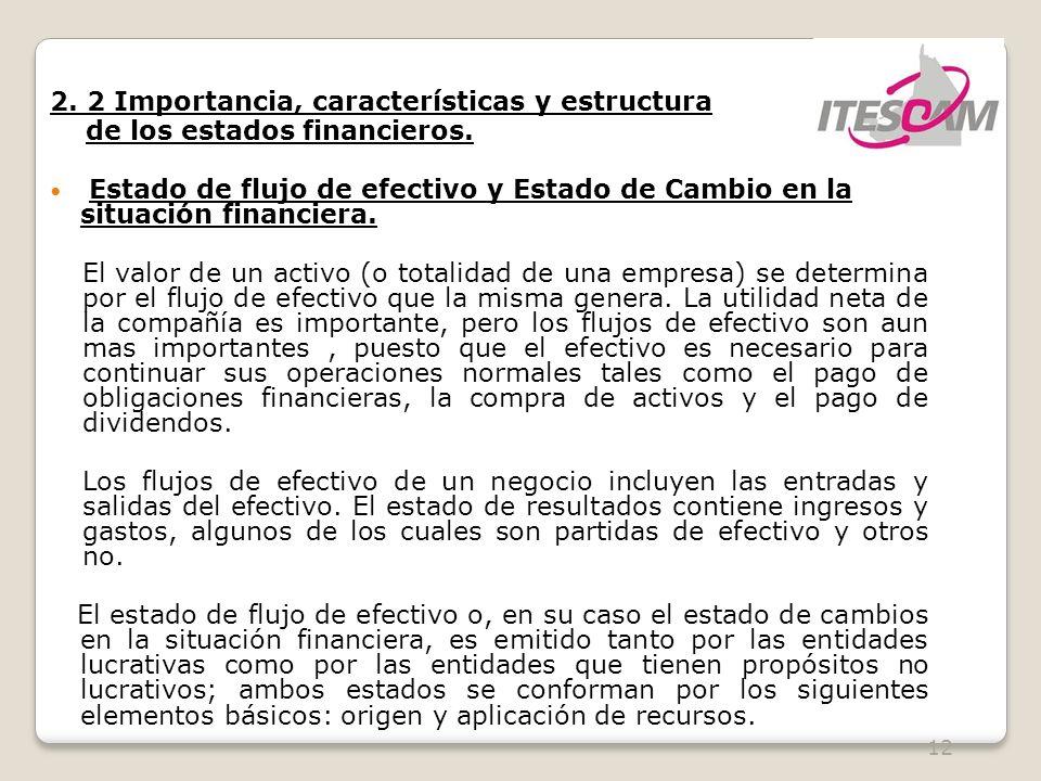 12 2. 2 Importancia, características y estructura de los estados financieros. Estado de flujo de efectivo y Estado de Cambio en la situación financier