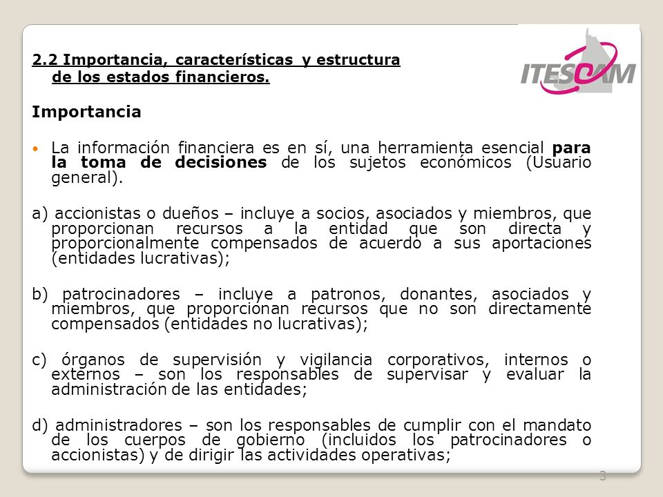 3 2.2 Importancia, características y estructura de los estados financieros. Importancia La información financiera es en sí, una herramienta esencial p