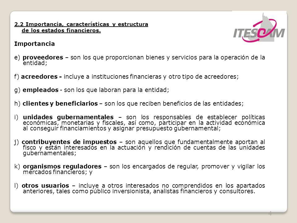 4 2.2 Importancia, características y estructura de los estados financieros. Importancia e) proveedores – son los que proporcionan bienes y servicios p