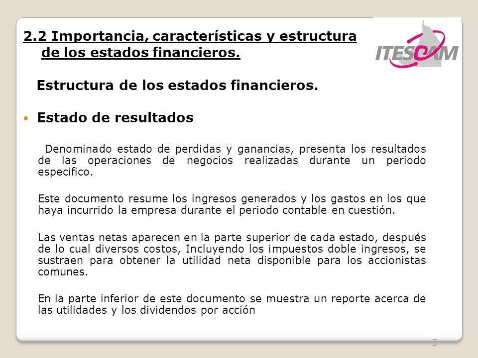 5 2.2 Importancia, características y estructura de los estados financieros. Estructura de los estados financieros. Estado de resultados Denominado est