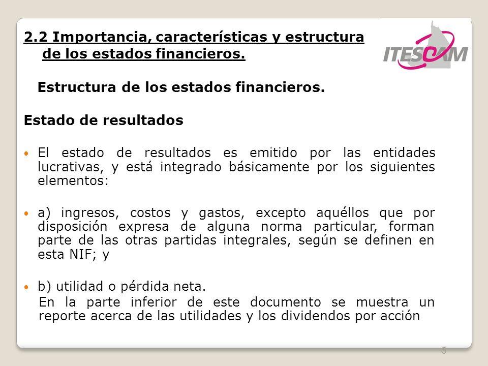 6 2.2 Importancia, características y estructura de los estados financieros. Estructura de los estados financieros. Estado de resultados El estado de r