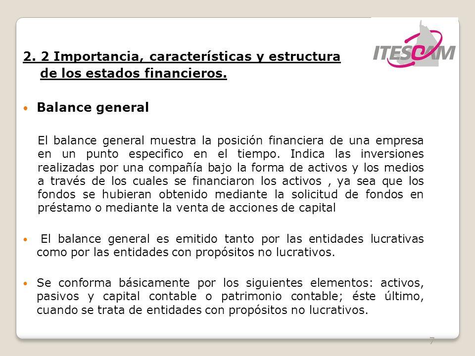 7 2. 2 Importancia, características y estructura de los estados financieros. Balance general El balance general muestra la posición financiera de una