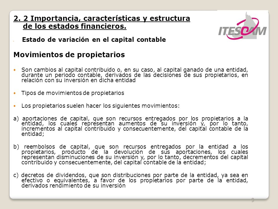 9 2. 2 Importancia, características y estructura de los estados financieros. Estado de variación en el capital contable Movimientos de propietarios So