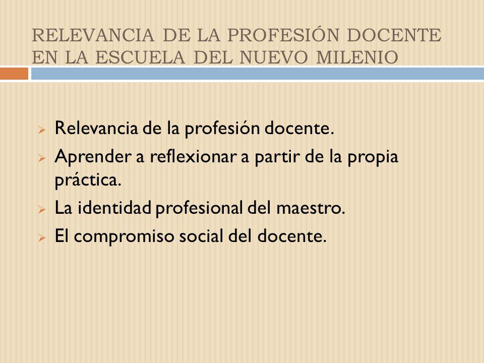 RELEVANCIA DE LA PROFESIÓN DOCENTE EN LA ESCUELA DEL NUEVO MILENIO Relevancia de la profesión docente.