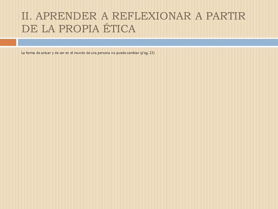 II. APRENDER A REFLEXIONAR A PARTIR DE LA PROPIA ÉTICA ACTIVIDAD GRUPAL Formar equipos y comentar sobre la importancia de la Reflexión de la práctica