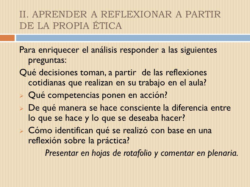 II. APRENDER A REFLEXIONAR A PARTIR DE LA PROPIA ÉTICA La forma de actuar y de ser en el mundo de una persona no puede cambiar (pag. 23)