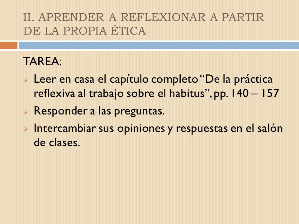 II. APRENDER A REFLEXIONAR A PARTIR DE LA PROPIA ÉTICA ACTIVIDAD INDIVIDUAL Habituarse a la práctica reflexiva implica entender que de manera implícit