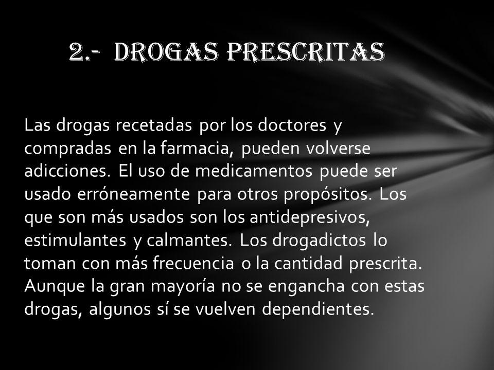 Las drogas recetadas por los doctores y compradas en la farmacia, pueden volverse adicciones. El uso de medicamentos puede ser usado erróneamente para