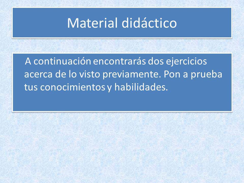 Material didáctico A continuación encontrarás dos ejercicios acerca de lo visto previamente. Pon a prueba tus conocimientos y habilidades.