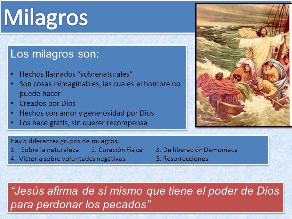 Los milagros son: Hechos llamados sobrenaturales Son cosas inimaginables, las cuales el hombre no puede hacer Creados por Dios Hechos con amor y gener