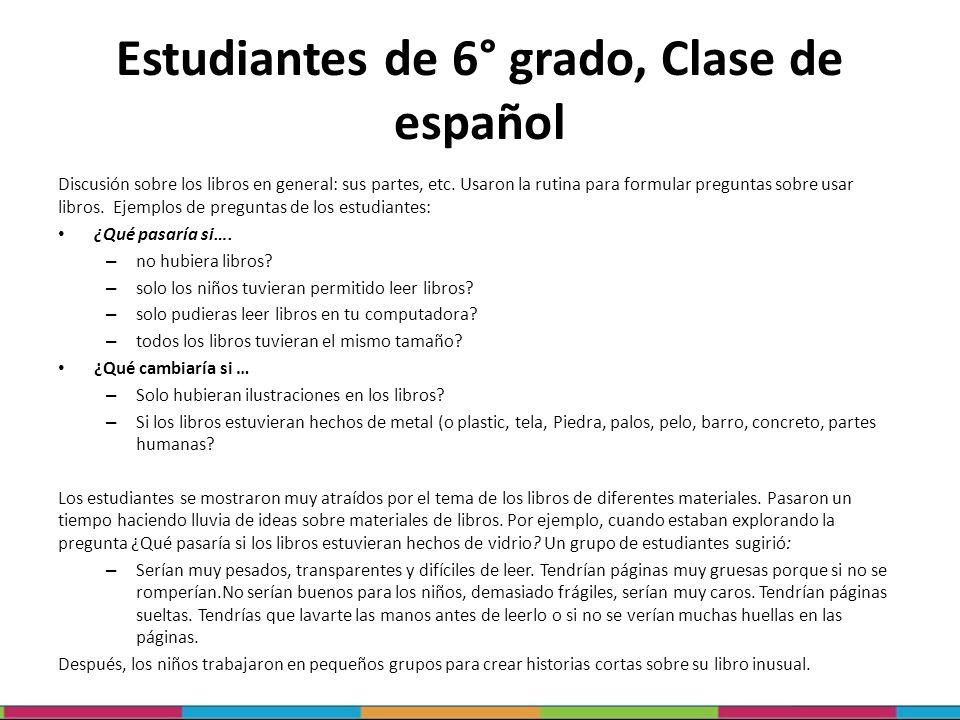 Estudiantes de 6° grado, Clase de español Discusión sobre los libros en general: sus partes, etc. Usaron la rutina para formular preguntas sobre usar