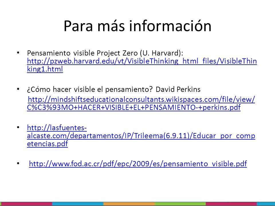 Para más información Pensamiento visible Project Zero (U. Harvard): http://pzweb.harvard.edu/vt/VisibleThinking_html_files/VisibleThin king1.html http