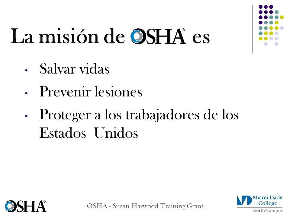 La misión de es Salvar vidas Prevenir lesiones Proteger a los trabajadores de los Estados Unidos OSHA - Susan Harwood Training Grant