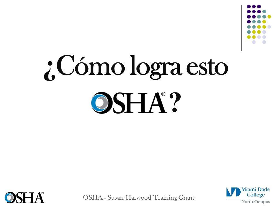 ¿ Cómo logra esto ? OSHA - Susan Harwood Training Grant