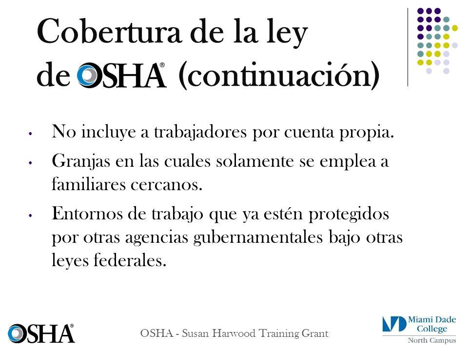 OSHA - Susan Harwood Training Grant No incluye a trabajadores por cuenta propia. Granjas en las cuales solamente se emplea a familiares cercanos. Ento