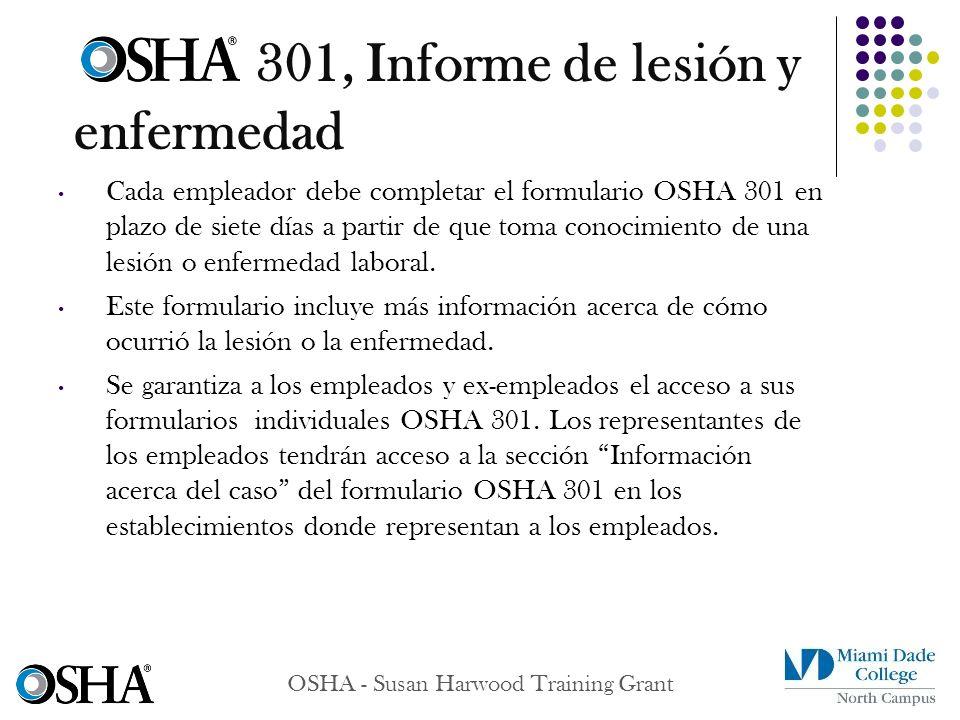OSHA - Susan Harwood Training Grant Cada empleador debe completar el formulario OSHA 301 en plazo de siete días a partir de que toma conocimiento de u