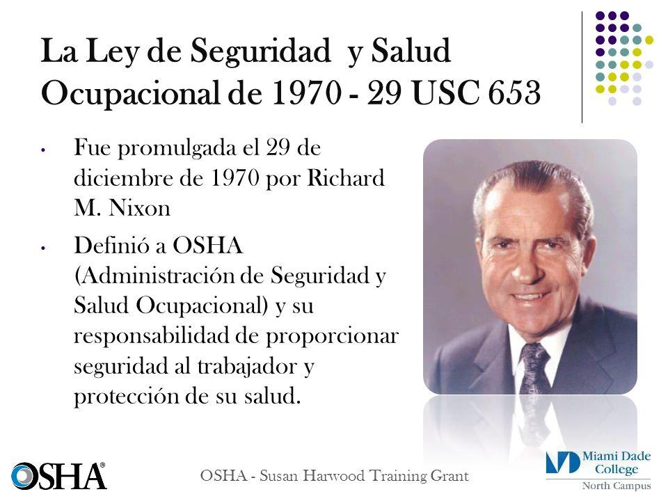 La Ley de Seguridad y Salud Ocupacional de 1970 - 29 USC 653 OSHA - Susan Harwood Training Grant Fue promulgada el 29 de diciembre de 1970 por Richard