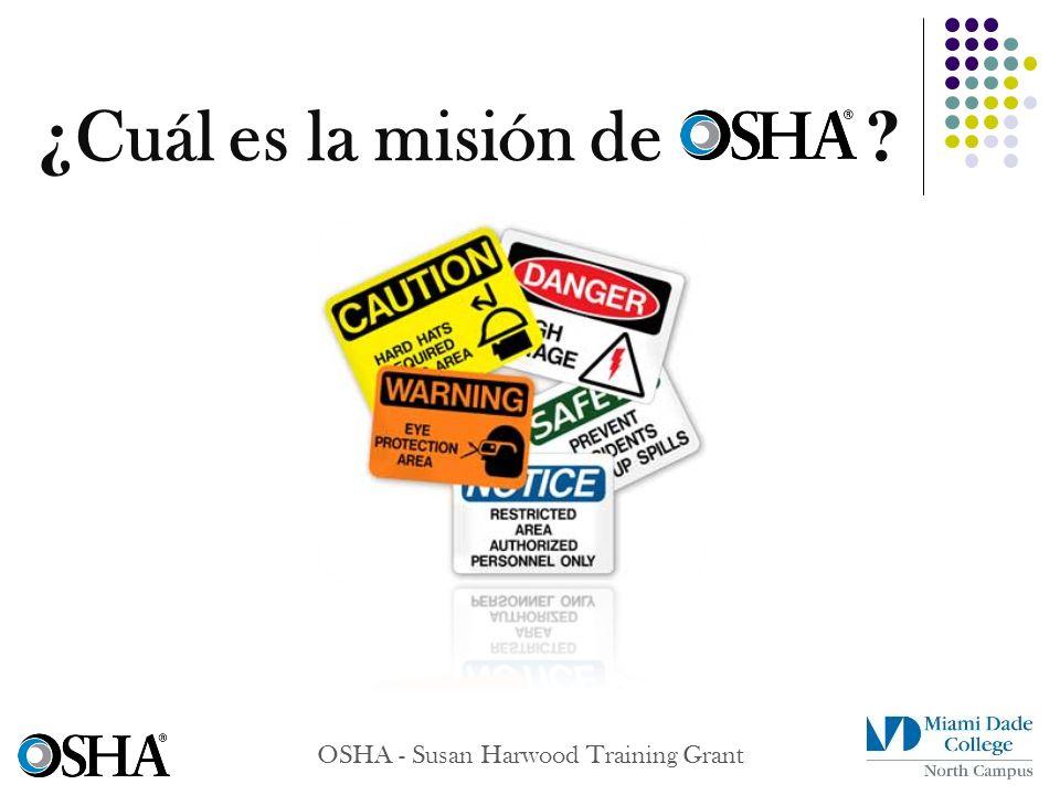 ¿ Cuál es la misión de ? OSHA - Susan Harwood Training Grant