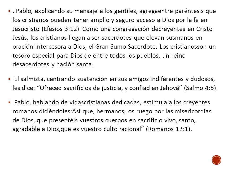 . Pablo, explicando su mensaje a los gentiles, agregaentre paréntesis que los cristianos pueden tener amplio y seguro acceso a Dios por la fe en Jesuc