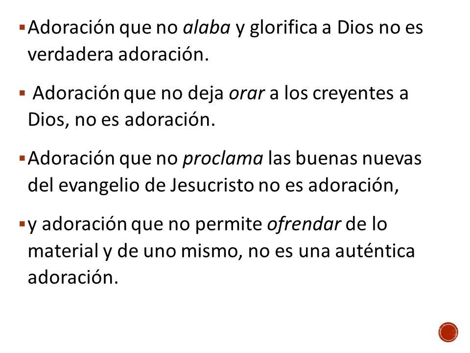 Adoración que no alaba y glorifica a Dios no es verdadera adoración. Adoración que no deja orar a los creyentes a Dios, no es adoración. Adoración que