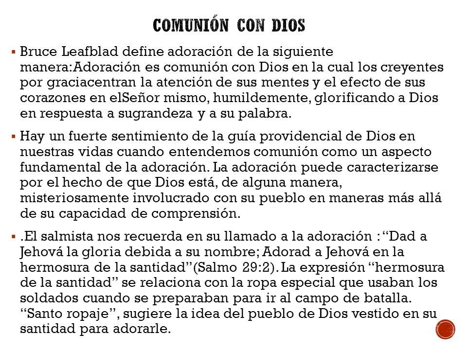 Bruce Leafblad define adoración de la siguiente manera:Adoración es comunión con Dios en la cual los creyentes por graciacentran la atención de sus me