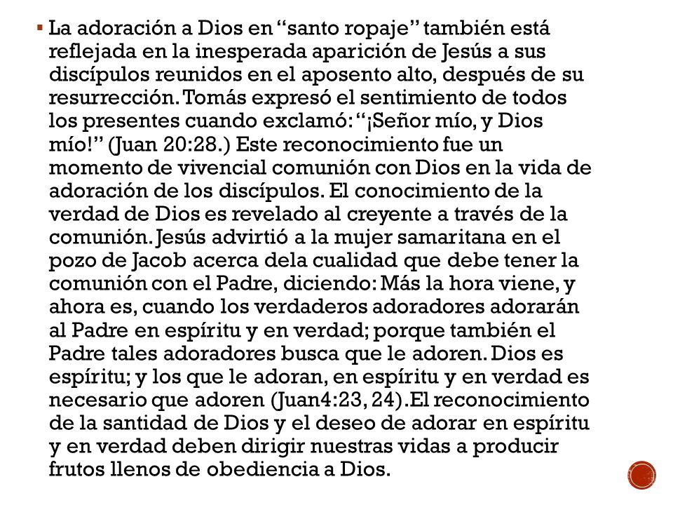 La adoración a Dios en santo ropaje también está reflejada en la inesperada aparición de Jesús a sus discípulos reunidos en el aposento alto, después