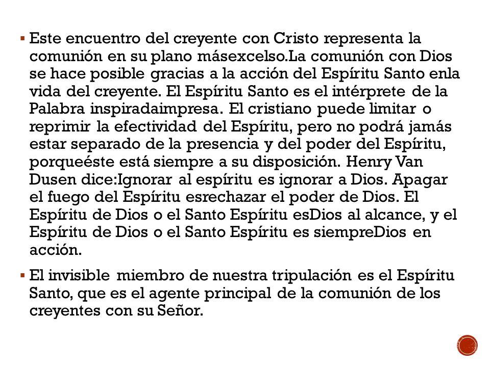Este encuentro del creyente con Cristo representa la comunión en su plano másexcelso.La comunión con Dios se hace posible gracias a la acción del Espí