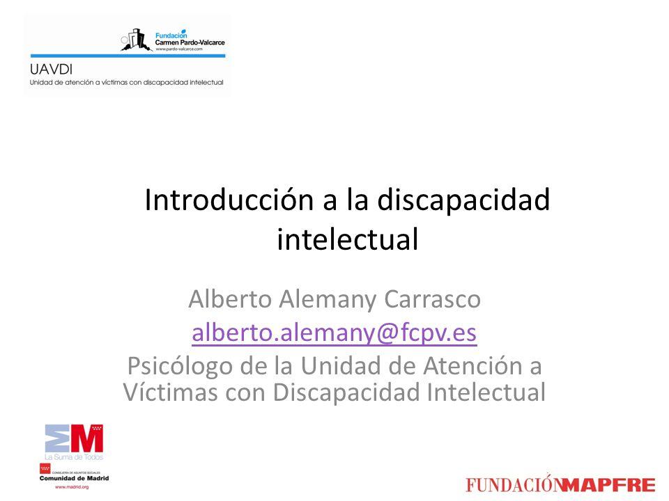 Introducción a la discapacidad intelectual Alberto Alemany Carrasco alberto.alemany@fcpv.es Psicólogo de la Unidad de Atención a Víctimas con Discapac