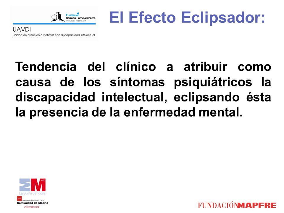 El Efecto Eclipsador: Tendencia del clínico a atribuir como causa de los síntomas psiquiátricos la discapacidad intelectual, eclipsando ésta la presen