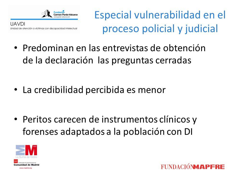 Especial vulnerabilidad en el proceso policial y judicial Predominan en las entrevistas de obtención de la declaración las preguntas cerradas La credi
